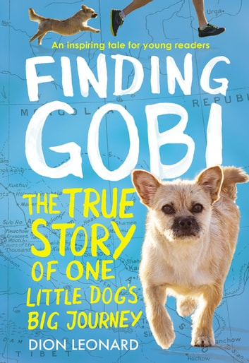 Finding Gobi: Young Reader's Edition - The True Story of One Little Dog's Big Journey ebook by Dion Leonard,Aaron Rosenberg