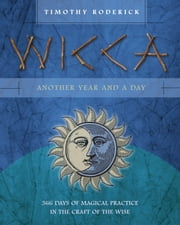 Wicca: Another Year and a Day - 366 Days of Magical Practice in the Craft of the Wise ebook by Timothy Roderick