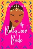 The Bollywood Bride ebook by Sonali Dev