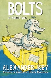 Bolts - A Robot Dog ebook by Alexander Key