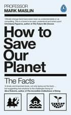 How To Save Our Planet - The Facts ebook by
