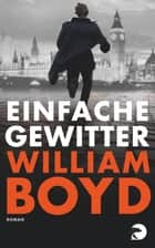 Einfache Gewitter - Roman ebook by William Boyd, Chris Hirte