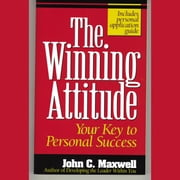 The Winning Attitude - Your Key to Personal Success Audiolibro by John C. Maxwell
