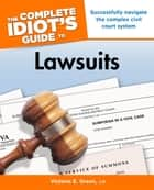 The Complete Idiot's Guide to Lawsuits - Successfully Navigate the Complex Civil Court System ebook by Victoria E. Green J.D.