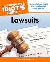 The Complete Idiot's Guide to Lawsuits ebook by Victoria E. Green J.D.