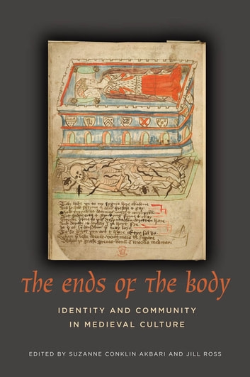 The Ends of the Body - Identity and Community in Medieval Culture ebook by Suzanne Conklin Akbari,Jill Ross