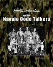 Philip Johnston and the Navajo Code Talkers ebook by Julie McDonald