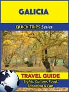 Galicia Travel Guide (Quick Trips Series) ebook by Shane Whittle