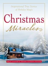 Christmas Miracles: Inspirational True Stories of Holiday Magic ebook by Brad Steiger,Sherry Hansen Steiger