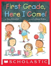 First Grade, Here I Come! ebook by Tony Johnston,David Walker