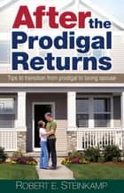 After The Prodigal Returns ebook by Bob Steinkamp