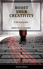 Boost Your Creativity - Self Help ebook by James Peter Andrews