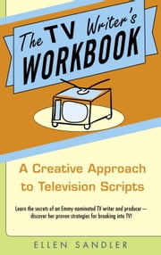 The TV Writer's Workbook - A Creative Approach To Television Scripts ebook by Ellen Sandler