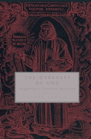 The Darkness of God - Negativity in Christian Mysticism ebook by Denys Turner