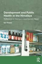 Development and Public Health in the Himalaya ebook by Ian Harper