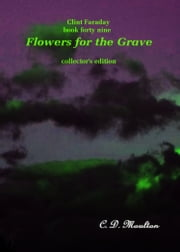 Clint Faraday Mysteries Book 49: Flowers for the Grave Collector's Edition ebook by CD Moulton