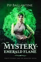 The Mystery of Emerald Flame ebook by Pip Ballantine