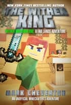 The Wither King - Wither War Book One: A Far Lands Adventure: An Unofficial Minecrafter's Adventure ebook by Mark Cheverton