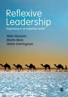 Reflexive Leadership - Organising in an imperfect world ebook by Mats Alvesson, Dr. Martin Blom, Dr. Stefan Sveningsson