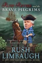 Rush Revere and the Brave Pilgrims - Time-Travel Adventures with Exceptional Americans eBook by Rush Limbaugh