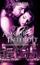 Les guerriers de l'ombre 2 - Amour Interdit ebook by Sharon Kena