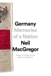 Germany - Memories of a Nation ebook by Neil MacGregor