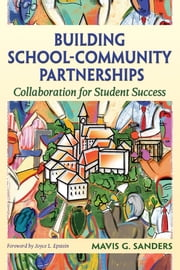 Building School-Community Partnerships - Collaboration for Student Success ebook by Mavis G. Sanders