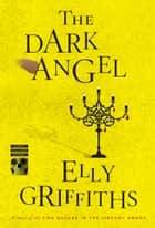 The Dark Angel ebook by Elly Griffiths