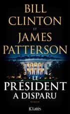 Le Président a disparu ebook by Bill Clinton, James Patterson