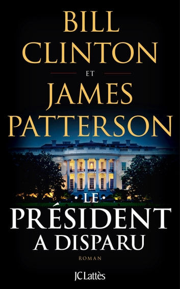 Le Président a disparu eBook by Bill Clinton,James Patterson