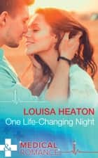 One Life-Changing Night (Mills & Boon Medical) ebook by Louisa Heaton