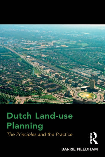 Dutch Land-use Planning - The Principles and the Practice ebook by Barrie Needham