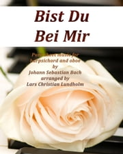 Bist Du Bei Mir Pure sheet music for harpsichord and oboe by Johann Sebastian Bach arranged by Lars Christian Lundholm ebook by Pure Sheet Music