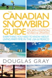 The Canadian Snowbird Guide - Everything You Need to Know about Living Part-Time in the USA and Mexico ebook by Douglas Gray