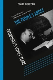 The People's Artist: Prokofiev's Soviet Years ebook by Simon Morrison