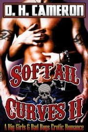 Softail Curves II - (A Big Girls & Bad Boys Erotic Romance) ebook by D. H. Cameron