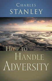 How to Handle Adversity ebook by Charles Stanley