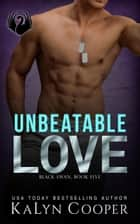 Unbeatable Love - Black Swan Series, #5 ebook by KaLyn Cooper