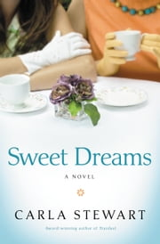 Sweet Dreams - A Novel ebook by Carla Stewart