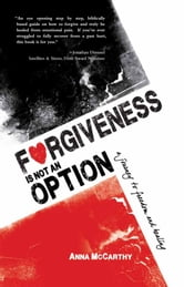 Forgiveness is Not an Option - A Journey to Freedom and Healing ebook by Anna McCarthy