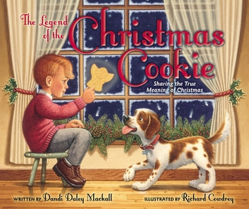 The Legend of the Christmas Cookie - Sharing the True Meaning of Christmas ebook by Dandi Daley Mackall