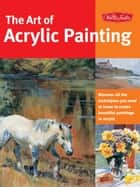 Art of Acrylic Painting ebook by Walter Foster Creative Team