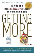 Getting More - How to Be a More Persuasive Person In Work and In Life ebook by Stuart Diamond