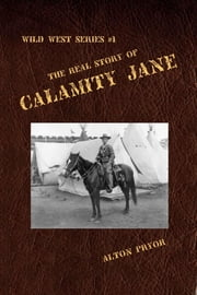 The Real Story of Calamity Jane ebook by Alton Pryor