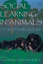 Social Learning In Animals ebook by Cecilia M. Heyes,Bennett G. Galef, Jr.