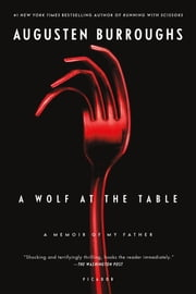 A Wolf at the Table - A Memoir of My Father ebook by Augusten Burroughs