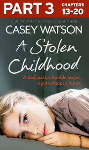 A Stolen Childhood: Part 3 of 3: A dark past, a terrible secret, a girl without a future ebook by Casey Watson
