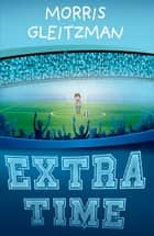 Extra Time ebook by Morris Gleitzman