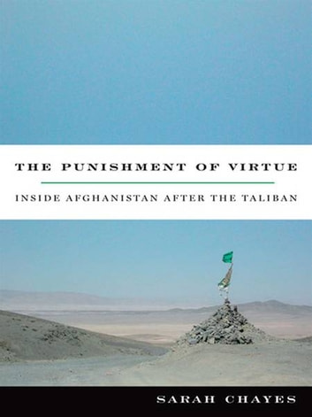 The Punishment of Virtue - Inside Afghanistan After the Taliban ebook by Sarah Chayes