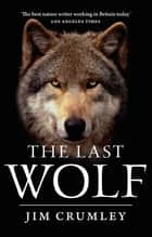 The Last Wolf ebook by Jim Crumley